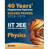 40 Years Chapterwise Topicwise Solved Papers 2018-1979 IIT JEE PHYSICS