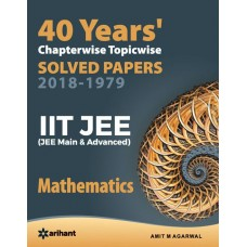 40 Years Chapterwise Topicwise Solved Papers (2018-1979) IIT JEE MATHEMATICS
